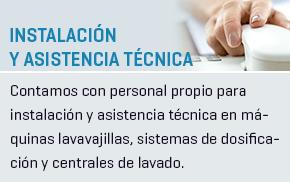 Instalación y Asistencia Técnica - Contamos con personal propio para instalación y asistencia técnica en máquinas lavavajillas, sistemas de dosificación y centrales de lavado